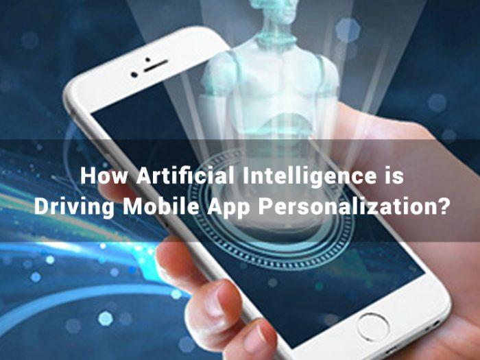 How Artificial Intelligence is Driving Mobile App Personalization